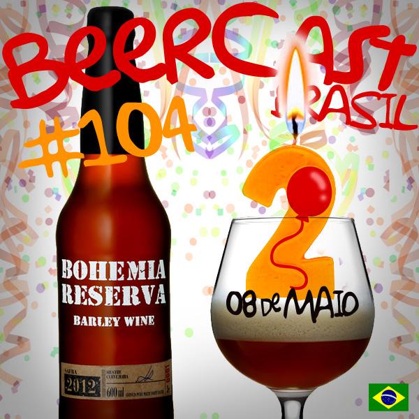 Cerveja Bohemia Reserva e Aniversário de 02 Anos – Beercast 104
