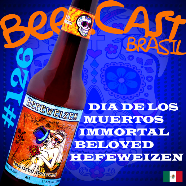 Cerveja Day Of The Dead Hefeweizen – Beercast 126