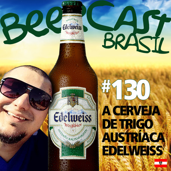 Cerveja Edelweiss – Beercast 130