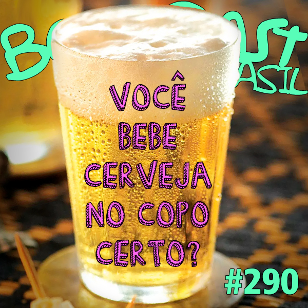 Você bebe cerveja no copo certo? – Beercast #290