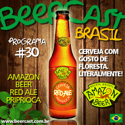 Podcast da Cerveja Amazon Beer Priprioca Red Ale
