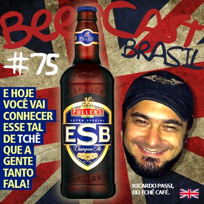 "Cerveja Fullers ESB com Ricardo Passi o ""Tchê"" – Beercast #75"