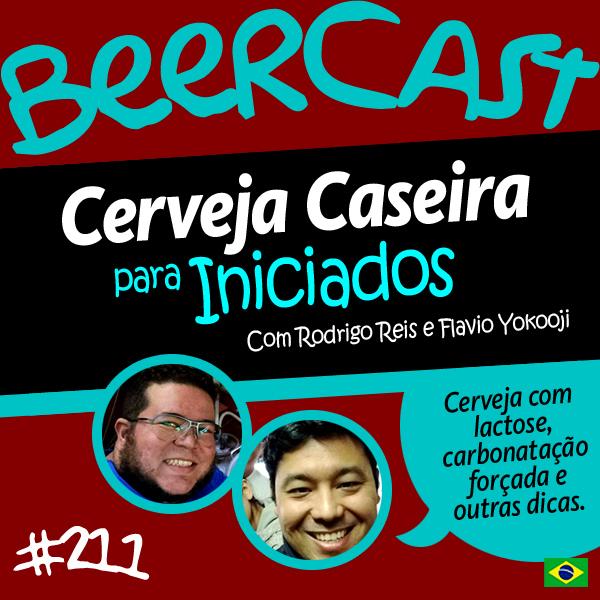 Cerveja Caseira para Iniciados com Rodrigo Reis e Flavio Yokooji – Beercast #211
